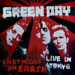Last Night on Earth: Live in Tokyo by Green Day